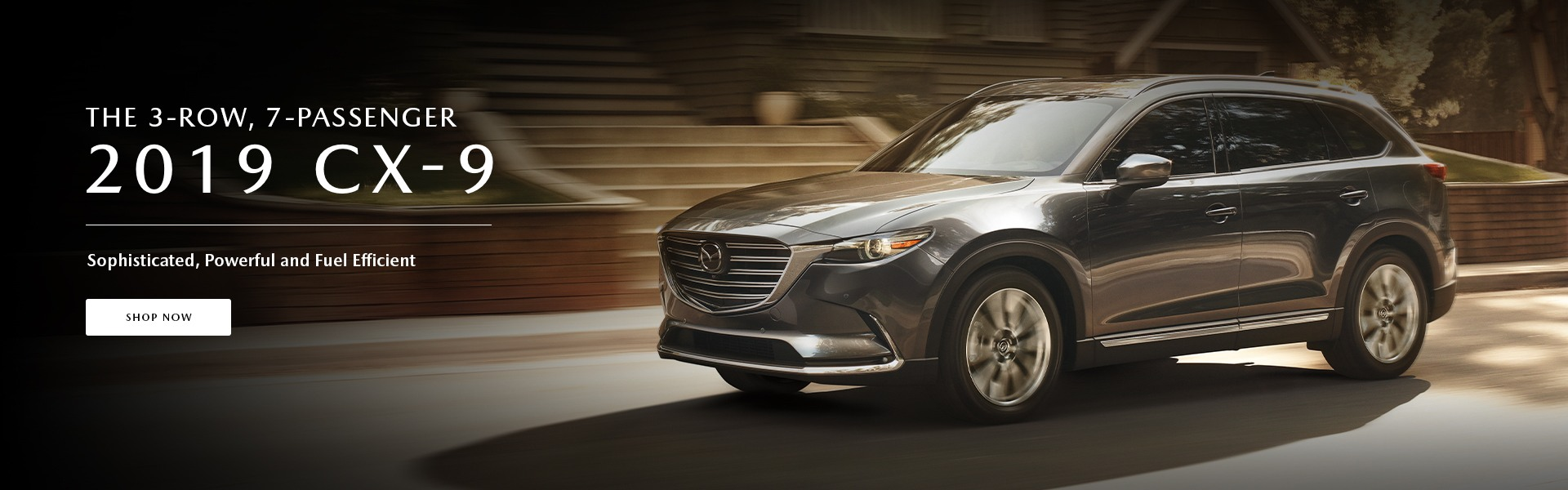 The 3-row, 7-passenger 2019 CX-9.  Sophisticated, Powerful and Fuel Efficient